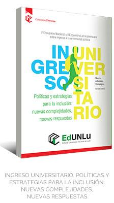 INGRESO UNIVERSITARIO. POLÍTICAS Y ESTRATEGIAS PARA LA INCLUSIÓN: NUEVAS COMPLEJIDADES, NUEVAS RESPUESTAS - EdUNLu