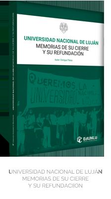 Universidad Nacional de Luján. Memorias de su cierre y su refundación