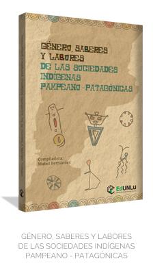 ÉNERO, SABERES Y LABORES DE LAS SOCIEDADES INDÍGENAS PAMPEANO - PATAGÓNICAS