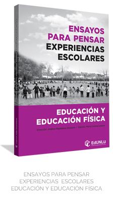 Ensayos para pensar experiencias escolares. Educación y educación física