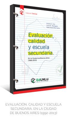 EVALUACIÓN, CALIDAD Y ESCUELA SECUNDARIA. EN LA CIUDAD DE BUENOS AIRES (1992-2013) - EdUNLu