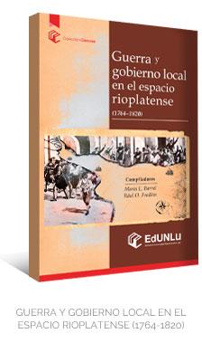 GUERRA Y GOBIERNO LOCAL EN EL ESPACIO RIOPLATENSE (1764-1820) - EdUNLu