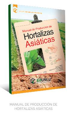 MANUAL DE PRODUCCIÓN DE HORTALIZAS ASIÁTICAS - EdUNLu